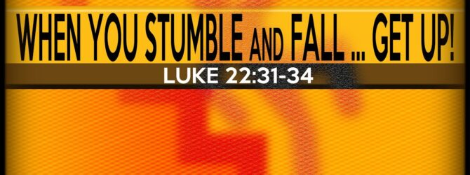 When You Stumble and Fall – Get Up!