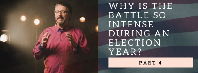 Why Is The Battle So Intense During An Election Year?   Part 4