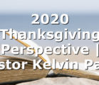 2020 Thanksgiving Perspective | Pastor Kelvin Page