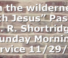 """""""In the wilderness with Jesus"""" Pastor D. R. Shortridge Sunday Morning Service 11/29/20"""