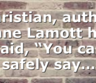 """Christian, author Anne Lamott has said, """"You can safely say…"""