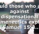 Could those who are against dispensational hermeneutics explain 1Samuel 15:3…