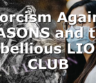 Exorcism Against MASONS and the Rebellious LIONS CLUB