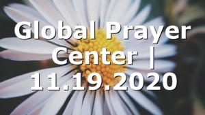 Global Prayer Center | 11.19.2020