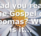 Had you read the Gospel of Thomas? Why is it…