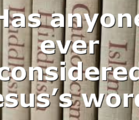 Has anyone ever considered Jesus's words