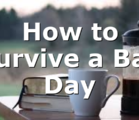 How to Survive a Bad Day