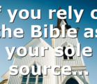 If you rely on the Bible as your sole source…