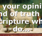 In your opinion and of truth in scripture why do…