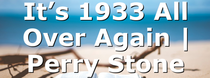 It's 1933 All Over Again   Perry Stone