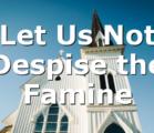 Let Us Not Despise the Famine