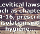 Levitical laws, such as chapters 14-16, prescribe isolation and hygiene…