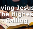 Loving Jesus – The Highest Calling