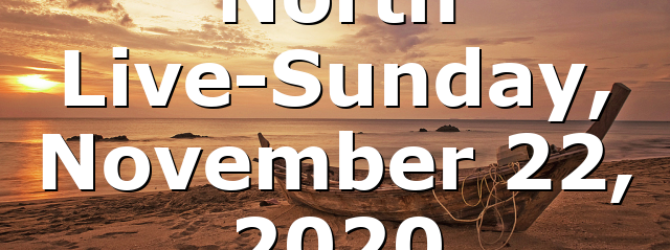 North Live-Sunday, November 22, 2020