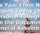 One Year From Now Begins Today (My Personal Thoughts on the Upcoming General Assembly)