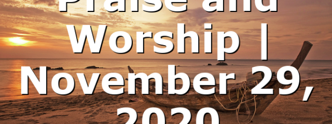 Praise and Worship   November 29, 2020