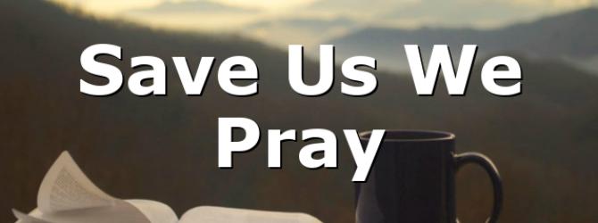 Save Us We Pray