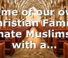 Some of our own Christian Family hate Muslims with a…