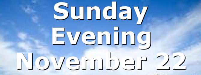 Sunday Evening November 22