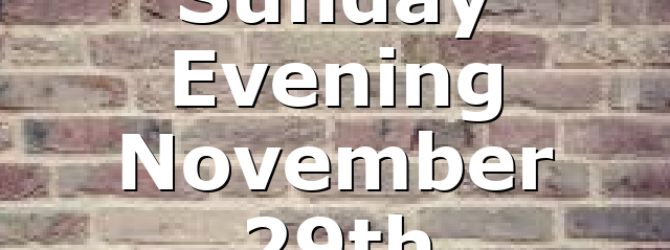 Sunday Evening November 29th