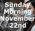 Sunday Morning November 22nd