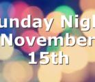 Sunday Night November 15th