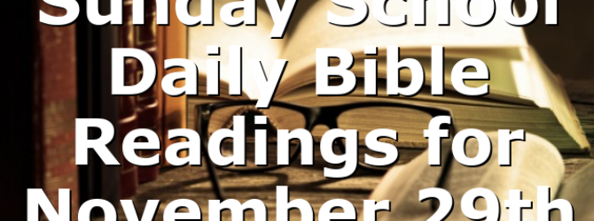 Sunday School Daily Bible Readings for November 29th