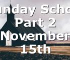 Sunday School Part 2 November 15th