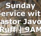 Sunday Service with Pastor Javon Ruff | 9AM