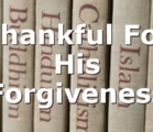 Thankful For His Forgiveness