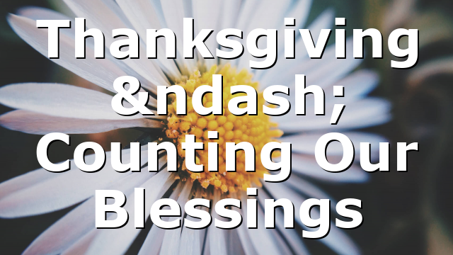 Thanksgiving – Counting Our Blessings