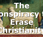 The Conspiracy to Erase Christianity