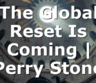 The Global Reset Is Coming | Perry Stone