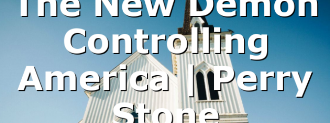 The New Demon Controlling America | Perry Stone