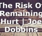 The Risk Of Remaining Hurt  | Joe Dobbins