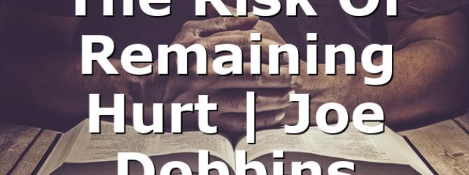 The Risk Of Remaining Hurt    Joe Dobbins