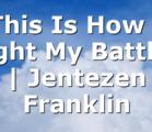 This Is How I Fight My Battles | Jentezen Franklin