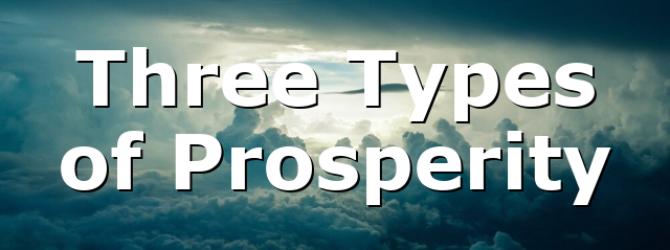 Three Types of Prosperity