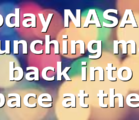 Today NASA is launching man back into space at the…