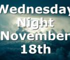 Wednesday Night November 18th