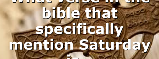 What verse in the bible that specifically mention Saturday is…