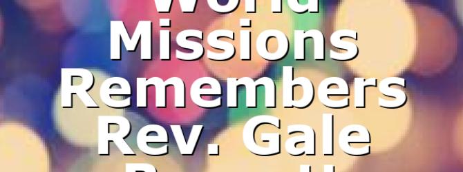 World Missions Remembers Rev. Gale Barnett