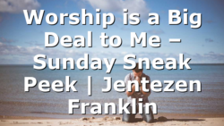 Worship is a Big Deal to Me – Sunday Sneak Peek   Jentezen Franklin