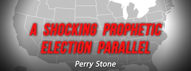 A Shocking Prophetic Election Parallel | Perry Stone