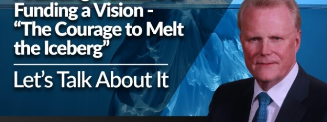 """Financing a Culture or Funding a Vision – """"The Courage to Melt the Iceberg"""""""