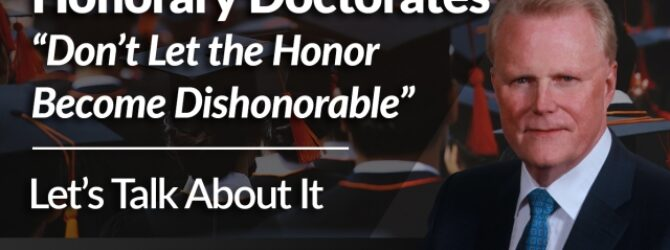 """Honorary Doctorates """"Don't Let the Honor Become Dishonorable"""""""