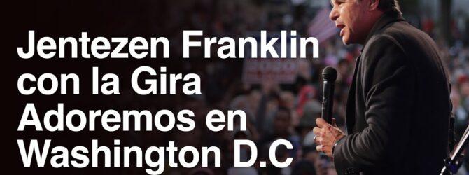 Jentezen Franklin con la Gira Adoremos en Washington D.C