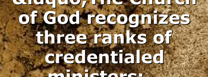 """""""The Church of God recognizes three ranks of credentialed ministers:…"""