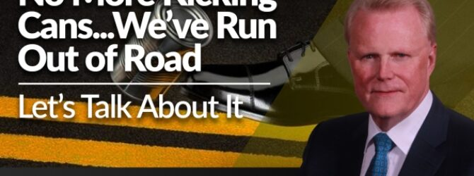 No More Kicking Cans…We've Run Out of Road