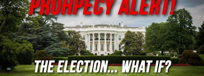 Prophecy Alert! The Election…